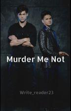 Murder Me Not by Write_reader23