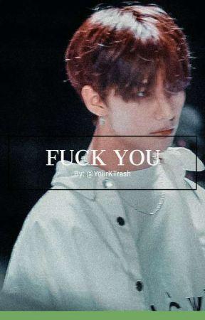 Fuck you. *:・゚✧ Hwang Hyunjin fanfic. by YourKTrash