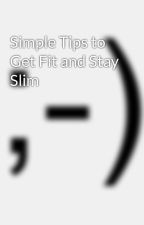 Simple Tips to Get Fit and Stay Slim by quinnrithi