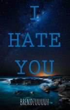 I Hate You (Under Revision) by Xyn_zoned