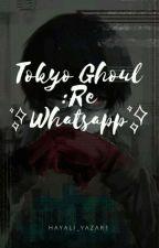 Tokyo Ghoul:re WHATSAPP!!! by hayali_yazar1