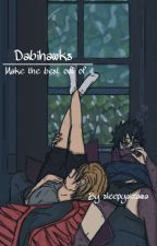 Make The Best Out Of It, A Dabihawks Story by captainshorter