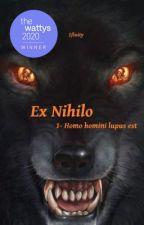Ex Nihilo -1- Homo homini lupus est [Wattys 2020 - Paranormal] par 1finity