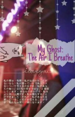 My Ghost: The Air I Breathe || Lumark by santisanticlauz