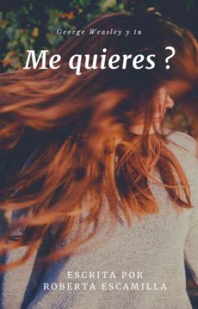 Me quieres ? (George  Weasley y tu ) by Roberta1220