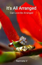 It's All Arranged - Can love Be Arranged (Complete)  by NamrataVerma7