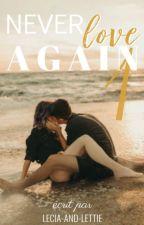 Never Love Again Tome 1 | Terminé par Lecia-and-Lettie