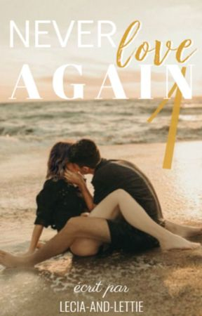 Never Love Again Tome 1 | Terminé by Lecia-and-Lettie