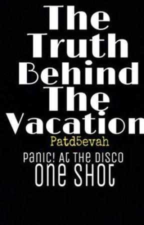 The Truth Behind The Vacation (one shot) by patd5evah