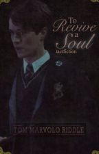 To Revive a Soul    Tom Riddle by tactfiction