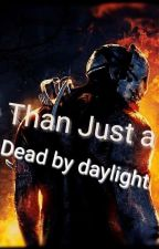 Dead By Daylight : More Than Just A Killer by MemeLordAndLover