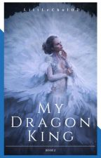 My Dragon King {Chosen Mates Book #2} by LittleCho107