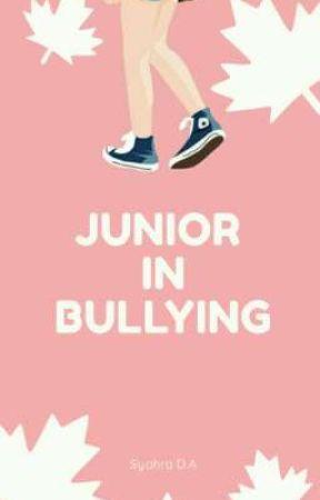 Junior In Bullying [Hiatus] by Syahra_023