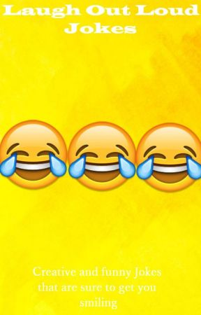 Laugh Out Loud Jokes: Creative and funny jokes that are sure to get you smiling by Rose_Wolf_