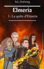 Elmeria - La Quête d'Elmeria [Tome 1] by Isil_Neilwing