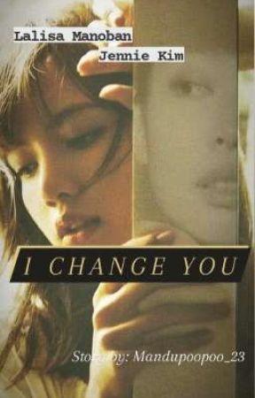 I CHANGE YOU✔️ (Jenlisa) by dajenxz_