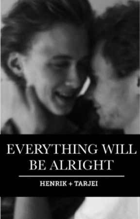 Everything Will Be Alright ↠ Henjei [ COMPLETED ] by gilbertblythx
