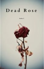 Dead Rose by AuthorLostC