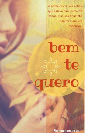 Bem Te Quero [Concluído] by Romancearte