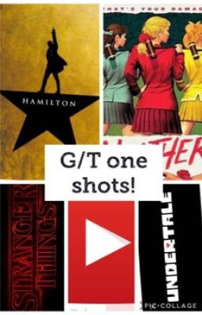 G/T oneshots! Youtubers, musicals, tv shows, games & more! by Xx_ilovemusicals_xX