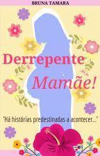 Derrepente Mamãe! by BrunaTamaraFernandes
