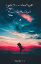 Right Word And Right Guy Comes In The Right Time(On Going) by SeraphineWrites