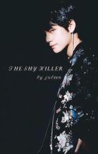 The shy killer || القَاتِل الخَجُول بقلم juleen4ever