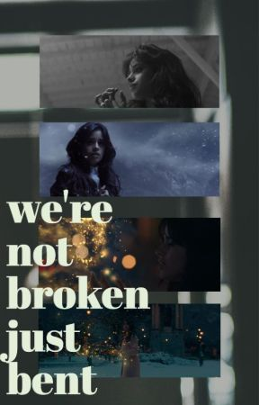 we're not broken just bent (Camila/You) by uuuuuuuhhmmmmmmm