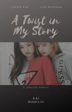 A Twist In My Story (A JenLisa FanFic) GirlxGirl by lalalalice_kim