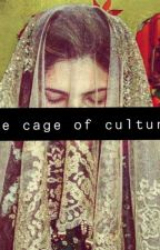 The Cage Of Culture by MalaikaKhan8
