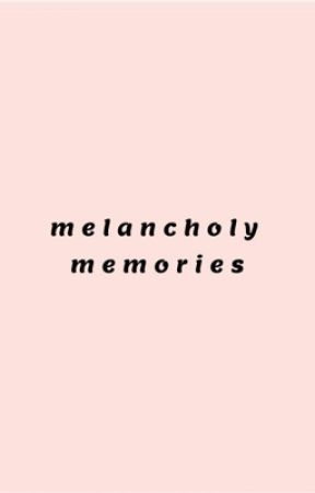 melancholy memories || poetry  by howaboutyesplease