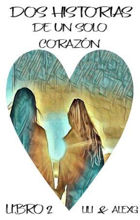 Dos historias de un solo corazón (Libro 2) by LiliAlexg