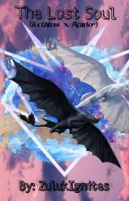 The Lost Soul (Toothless x Reader) by ZulukIgnites