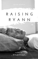 Raising Ryann by _whatAtreat_
