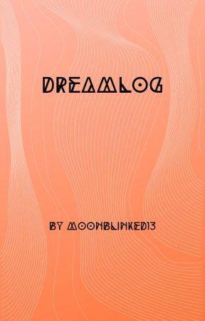 Dream Log by MoonBlinked13
