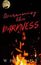 Overcoming the Darkness (BELOVED SERIES 2) ✔ ni whoishe12
