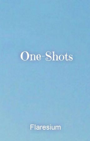 One-Shots [Requests Open] by Flaresium