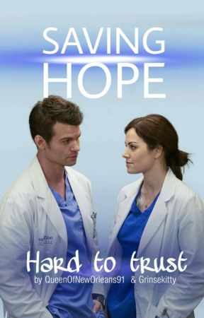 ~Saving Hope - Hard To Trust~ *WATTYS 2019* by QueenOfNewOrleans91