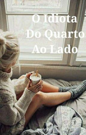 O Idiota Do Quarto Ao Lado  by avelyndi