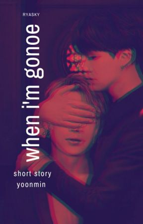 When I'm Gone | Yoonmin [Short Story] by siyuinhelle