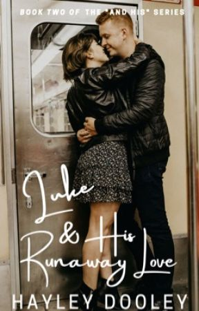 "Luke & His Runaway Love (Book Two Of The ""And His"" Series) (WIP) by HayleyDooley"