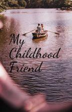 My Childhood Friend by Hellofawriter