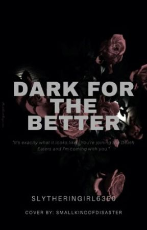 Dark for the Better by slytheringirl6350