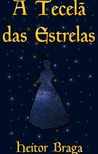 A Tecelã das Estrelas - Conto by ExistForLove_