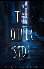The Other Side (MinChan Fanfic) || COMPLETED || by minchanberi
