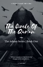The Circle Of The Qur'an #3[The Arkaan Series|Book One] by Attaruwa