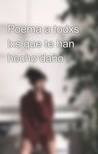 Poema a todxs lxs que te han hecho daño by euridicee_