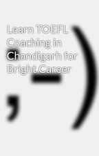 Learn TOEFL Coaching in Chandigarh for Bright Career by newcambridgecollege