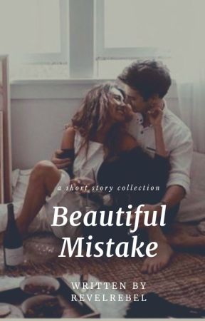 Beautiful Mistake: A Short Story Collection by revelrebel