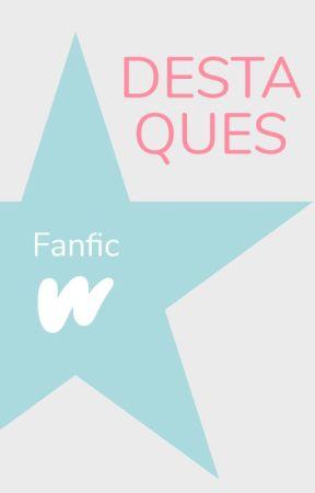 Destaques de Fanfic by WattpadFanficLP